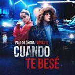 Tải nhạc hay Cuando Te Besé online miễn phí