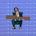 Tải bài hát Catch a Feeling (Bad Sounds Remix) trực tuyến miễn phí