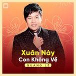 Download nhạc Xuân Này Con Không Về nhanh nhất về điện thoại