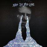 Download nhạc hot Who Do You Love miễn phí