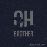 Nghe nhạc Oh Brother hot nhất