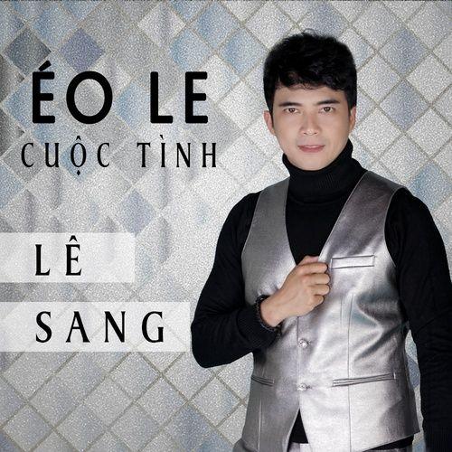 Tải bài hát Éo Le Cuộc Tình nhanh nhất về điện thoại