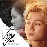Tải Nhạc Từng Yêu - Phan Duy Anh