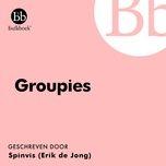 Nghe và tải nhạc hay Groupies Mp3 chất lượng cao