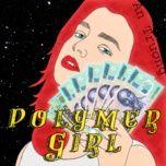 Download nhạc hot Polymer Girl Mp3 miễn phí về điện thoại