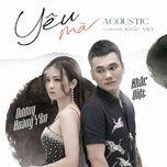 Download nhạc hot Yêu Mà (Acoustic Version) trực tuyến