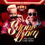 Nghe nhạc Superdam Mp3 hot nhất