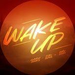 Nghe và tải nhạc Wake Up Mp3 hot nhất