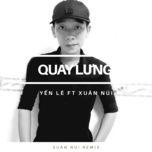 Nghe nhạc Mp3 Quay Lưng (DJ Xuân Núi Remix)