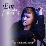 Download nhạc Em Vẫn Chưa Về (Tom Milano Remix) trực tuyến