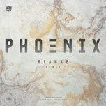 Nghe nhạc Phoenix (Blanke Remix) Mp3 về điện thoại