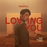 Tải bài hát Mp3 I'm Still Loving You nhanh nhất về điện thoại