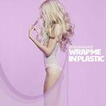 Tải nhạc Zing Mp3 Wrap Me In Plastic về máy