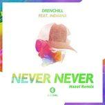 Tải nhạc Never Never (Hazel Extended Remix) Mp3