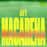 Tải nhạc hot Ayy Macarena miễn phí về điện thoại