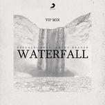 Nghe nhạc Waterfall (VIP Mix) miễn phí