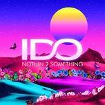 Bài hát Nothin 2 Something trực tuyến