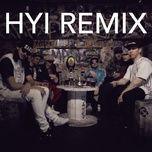 Bài hát Hyi (Remix) trực tuyến