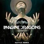 Bài hát I Bet My Life(Bastille Remix) hot nhất về điện thoại