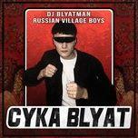 Tải bài hát Cyka Blyat Mp3 online