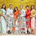 Bài hát Liên Khúc Xuân 2020 trực tuyến