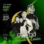 Tải bài hát Mp3 Không Phải Anh Đúng Không (Khắc Việt Live Concert 2019 - Gặp Gỡ Thanh Xuân Phần 2) về điện thoại