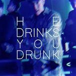 Tải nhạc hot He Drinks You Drunk / สีถลอก Mp3 miễn phí về máy