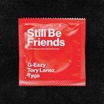 Tải nhạc hot Still Be Friends chất lượng cao