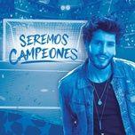 Download nhạc hay Seremos Campeones về điện thoại