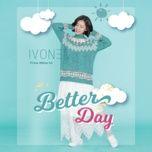 Bài hát Better Day nhanh nhất về điện thoại