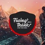Download nhạc hay Trưởng Thành (Phạm Thành Remix) hot nhất về máy