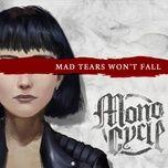 Nghe nhạc Mad Tears Won't Fall hot nhất