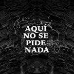 Bài hát Aquí No Se Pide Nada hay nhất