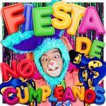 Download nhạc Mp3 Fiesta de No Cumpleaños về điện thoại