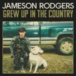 Bài hát Grew Up in the Country hot nhất