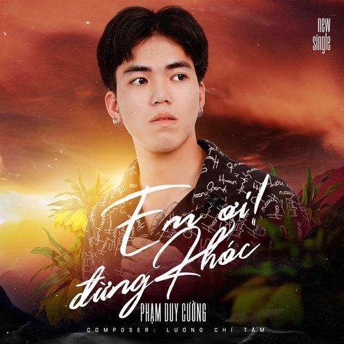 Bài hát Em Ơi Đừng Khóc hay nhất
