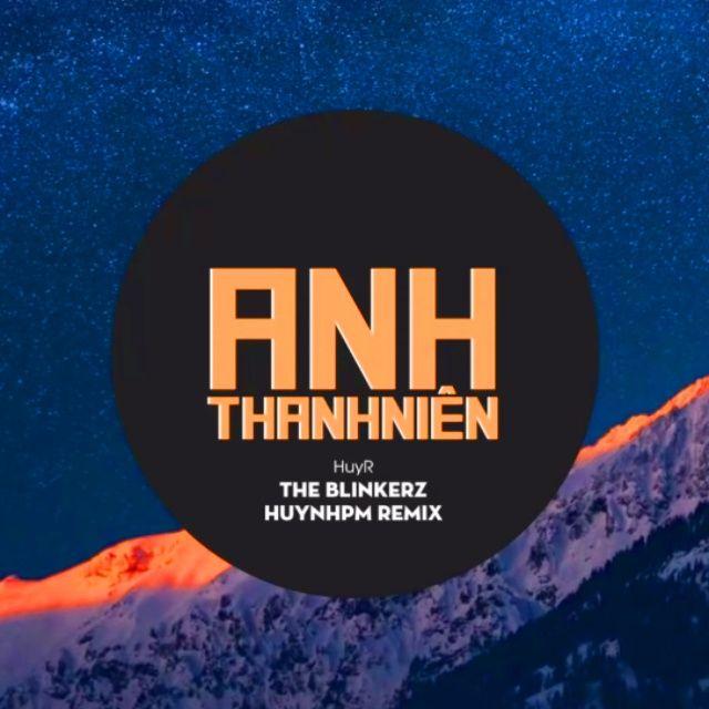 Bài hát Anh Thanh Niên (The Blinkerz X Huynh PM Remix) về máy
