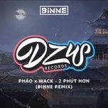 Tải bài hát Mp3 2 Phút Hơn (BINNE Remix) miễn phí