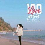 Tải nhạc hay 100 Years Love (Tree D X M1ZH Remix) nhanh nhất về máy