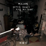 Download nhạc hay Bitch, Don't Kill My Vibe Mp3