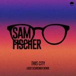 Tải bài hát Mp3 This City (Luca Schreiner Remix) hot nhất về máy