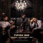 Nghe và tải nhạc Typisk Mig chất lượng cao