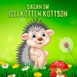 Tải nhạc hot Sagan om igelkotten Kottson, del 1 Mp3