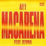 Tải nhạc hot Ayy Macarena (Remix) về điện thoại