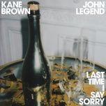 Tải nhạc Last Time I Say Sorry Mp3 nhanh nhất