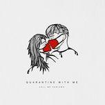 Download nhạc hot Quarantine With Me Mp3 miễn phí về máy