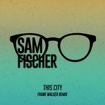 Tải bài hát Mp3 This City (Frank Walker Remix) hot nhất về điện thoại