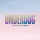 Tải nhạc hot Underdog (Acoustic Version) chất lượng cao