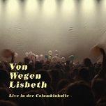 Nghe nhạc Alles was ich gerne hätte (Live in der Columbiahalle Berlin, 09.11.2019) Mp3 online