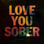 Nghe và tải nhạc Love You Sober Mp3 miễn phí